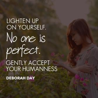 "self-care quote ""No one is perfect gently accept you humanness"" Deborah Day"