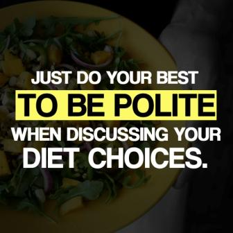 "Vegan Lifestyle cote ""To Be Polite When Discussing Your Diet Choices"""