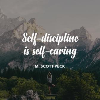 "self care quote ""Self-discipline is Self-caring"" M. Scott Peck"
