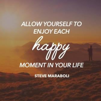 """self-care quote """"Allow Yourself To Enjoy Each Happy Moment In Your Life"""""""" Steve Maraboli"""