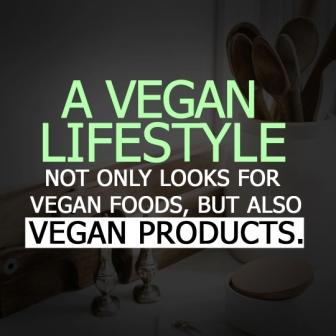 "Vegan Lifstyle cote ""A VEGAN LIFESTYLE NOT ONLY LOOKS FOR VEGAN FOODS, BUT ALSO VEGAN PRODUCTS"" """