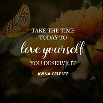 """self-care quote """"Take The Time Today To Love Yourself, You Deserve It"""" Avina Celeste"""